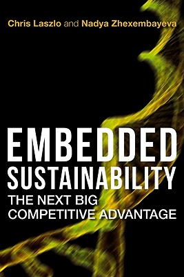 Embedded Sustainability By Laszlo, Chris/ Zhexembayeva, Nadya